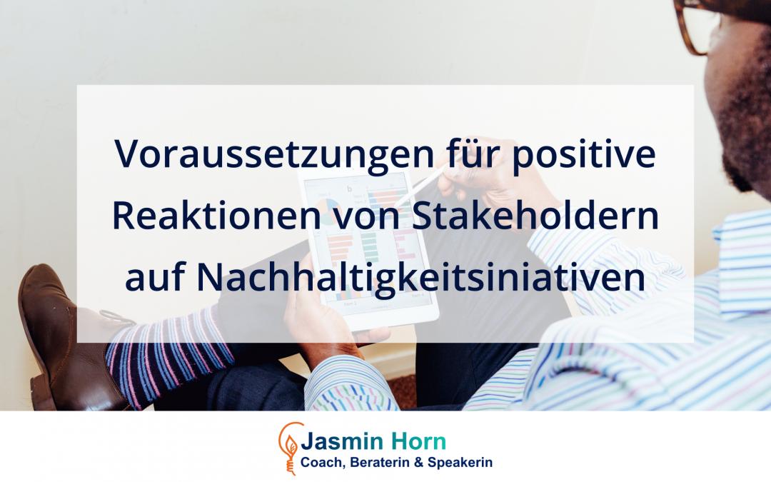 #06 Voraussetzungen für die positive Reaktion von Stakeholdern auf die Nachhaltigkeitsinitiativen deines Unternehmens