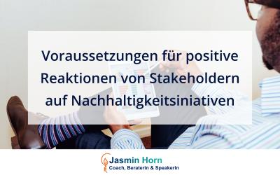 Voraussetzungen für die positive Reaktion von Stakeholdern auf die Nachhaltigkeitsinitiativen deines Unternehmens