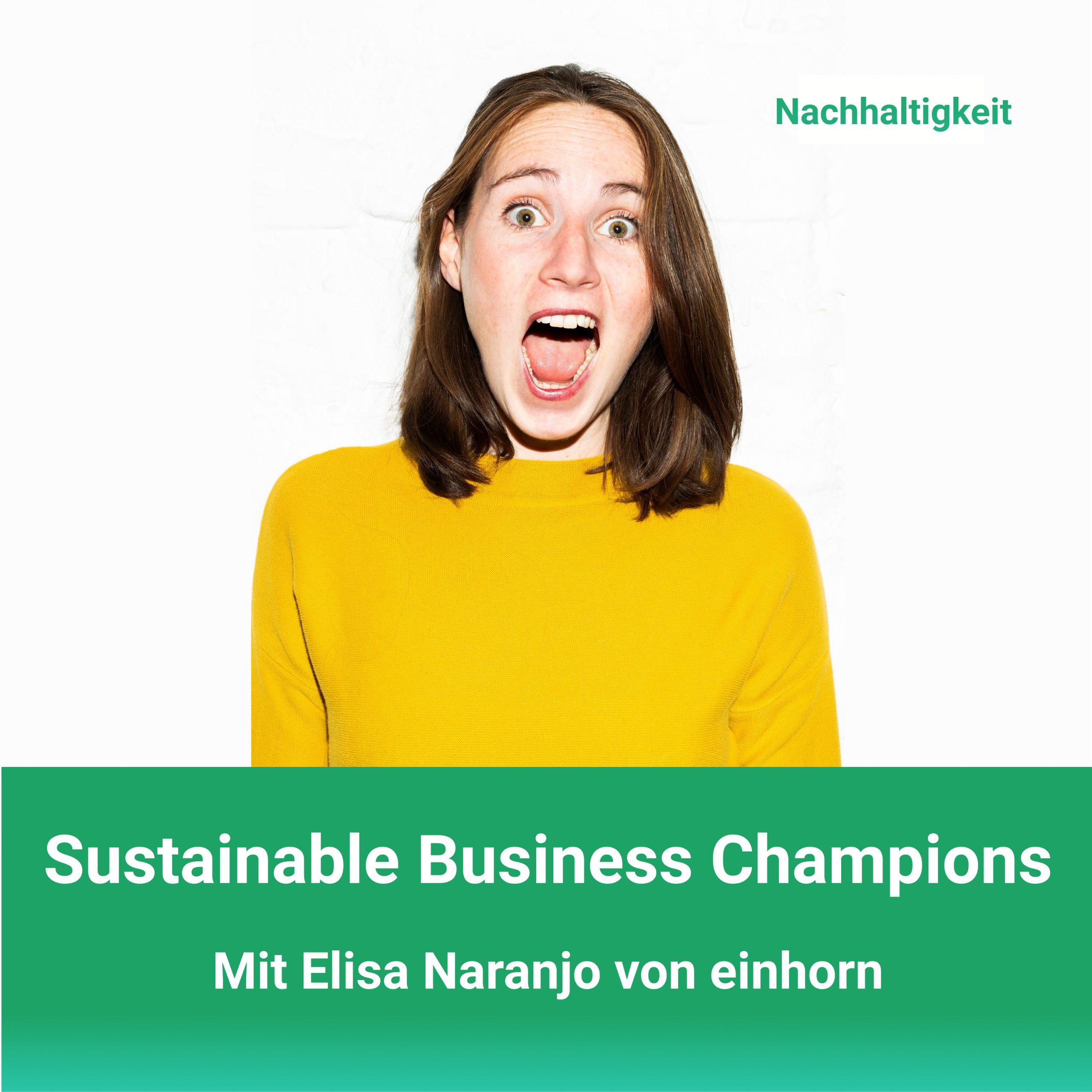 Podcast_Sustainable_Business_Champions_mit_Elisa_Naranjo_einhorn_products_GmbH
